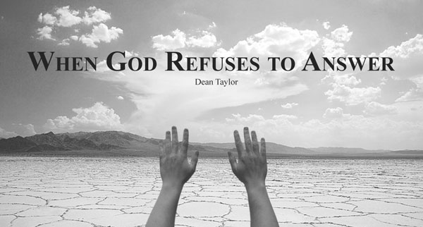 When God Refuses to Answer, by Dean Taylor