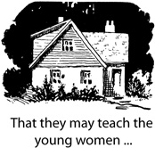 That they may teach the young women . . .